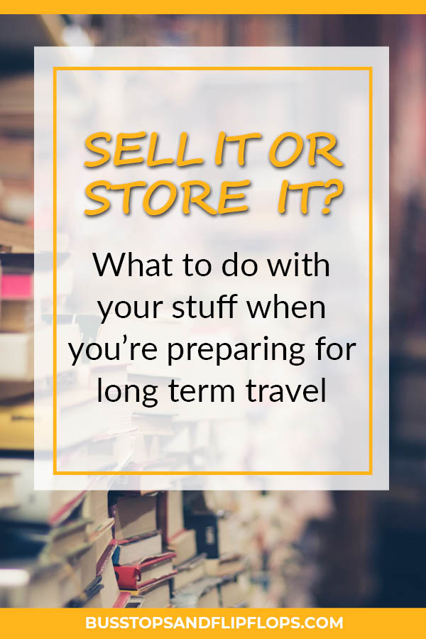 Preparing for long term travel is a lot of work! You not only need to decide what stuff to bring with you, but also what you're going to do with everything you'll be leaving behind. Luckily, we're here to help you deciding whether you should sell it, store it, or simply throw it away.